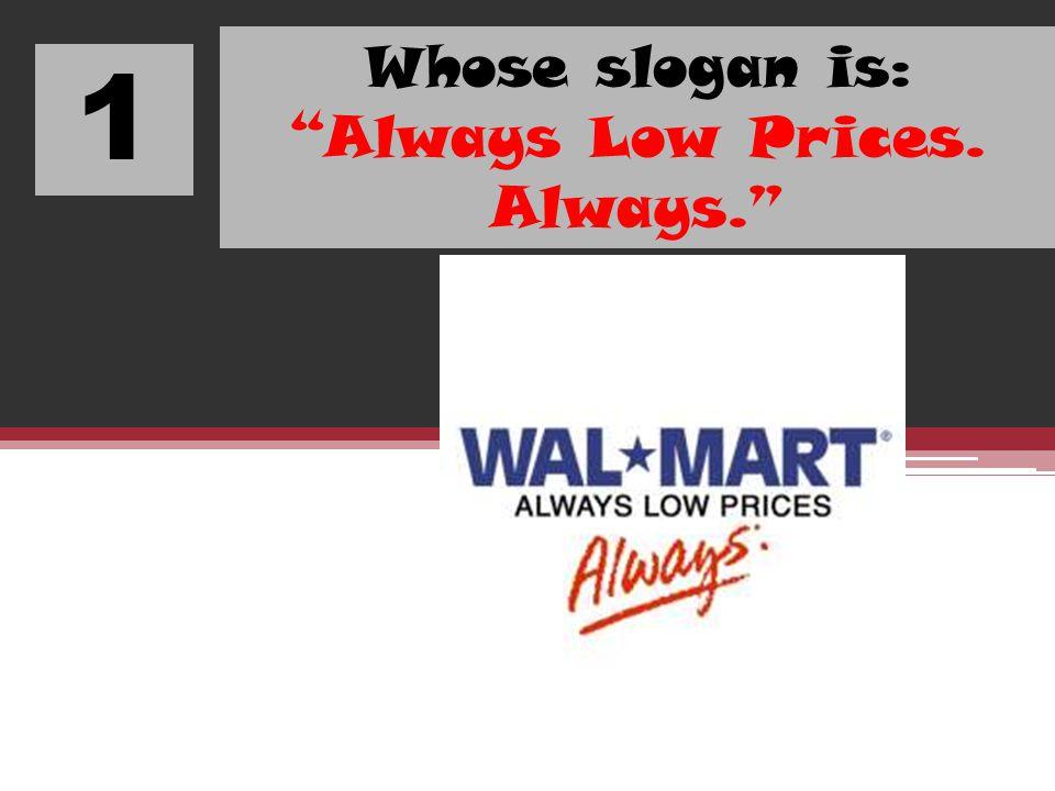 1 Whose slogan is: Always Low Prices. Always.