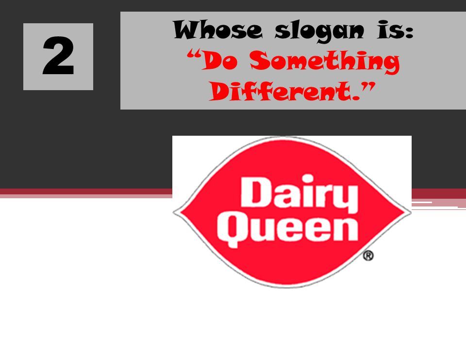 2 Whose slogan is: Do Something Different.