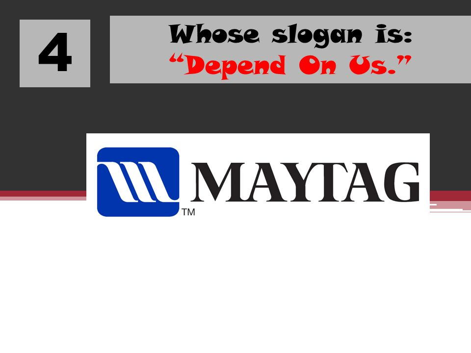 4 Whose slogan is: Depend On Us.