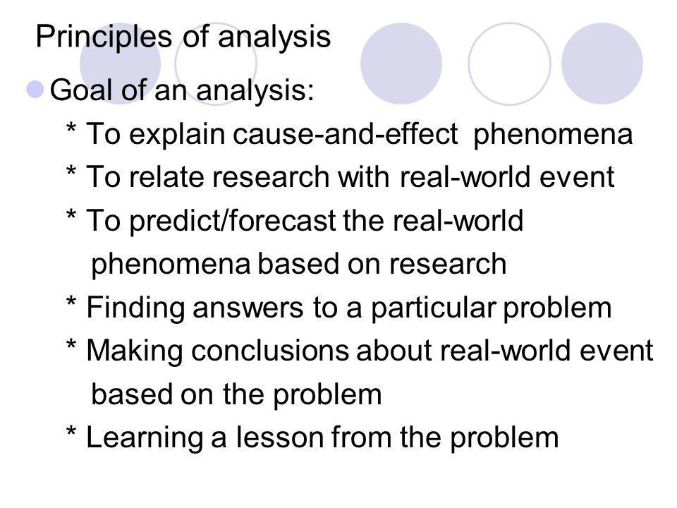 Principles of analysis Goal of an analysis: * To explain cause-and-effect phenomena * To relate research with real-world event * To predict/forecast t