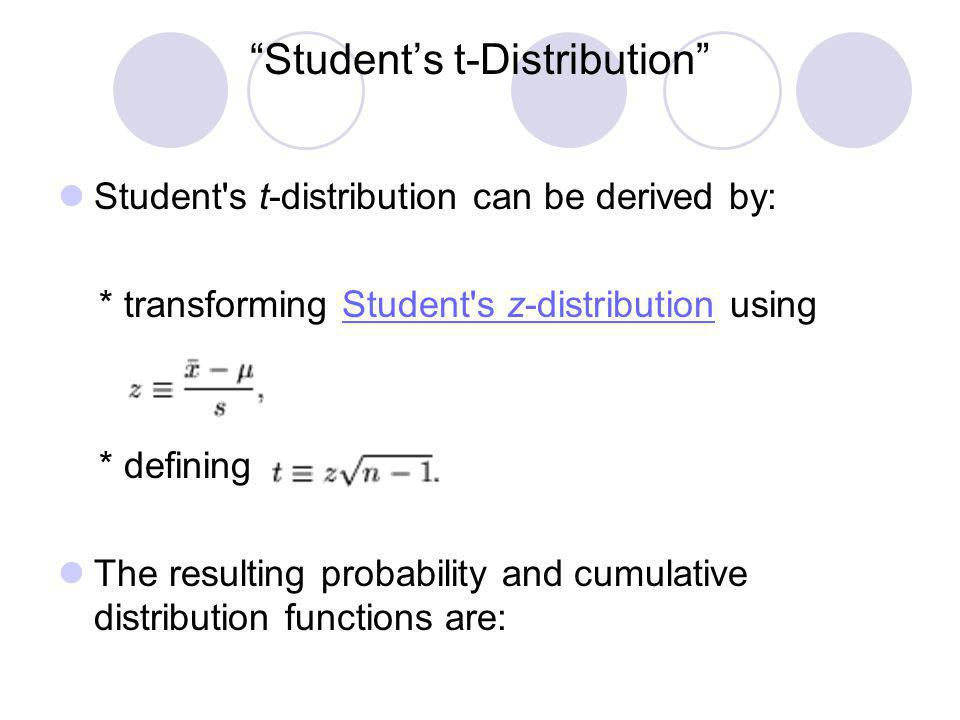 Students t-Distribution Student's t-distribution can be derived by: * transforming Student's z-distribution usingStudent's z-distribution * defining T