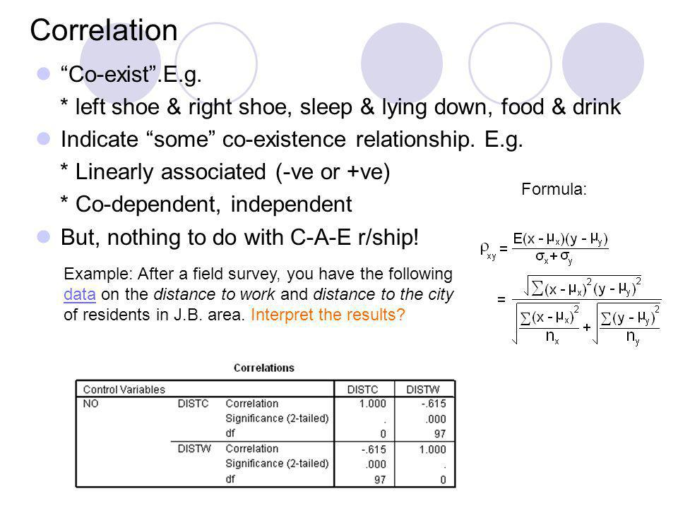Correlation Co-exist.E.g. * left shoe & right shoe, sleep & lying down, food & drink Indicate some co-existence relationship. E.g. * Linearly associat