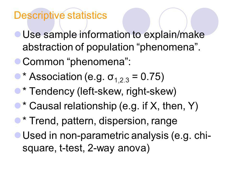 Descriptive statistics Use sample information to explain/make abstraction of population phenomena. Common phenomena: * Association (e.g. σ 1,2.3 = 0.7