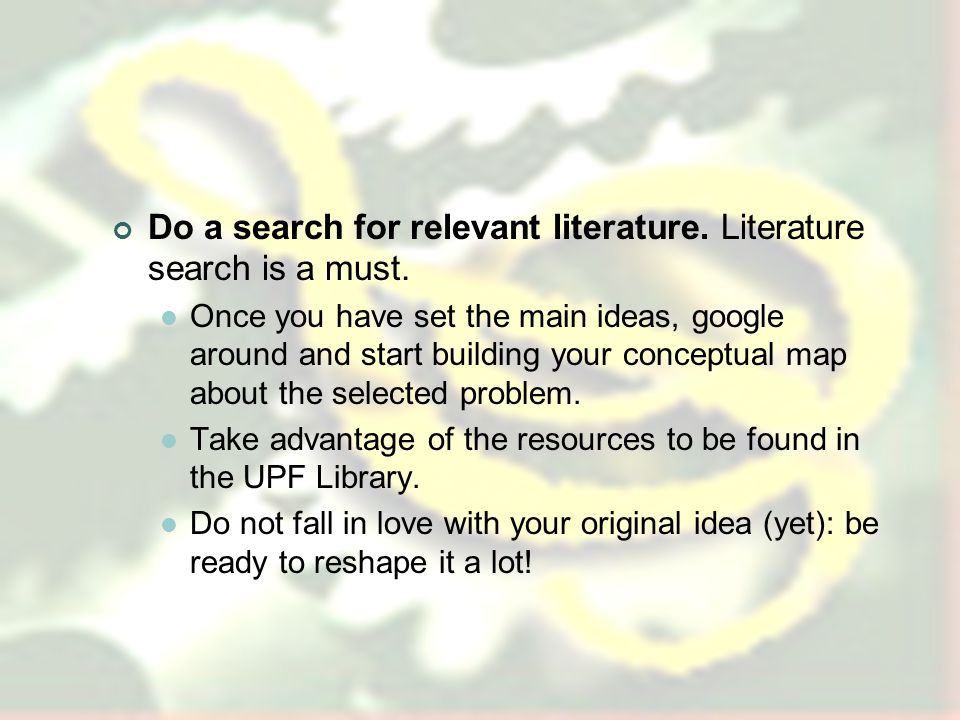 Steps in research Search for an idea. They dont come out of the blue.