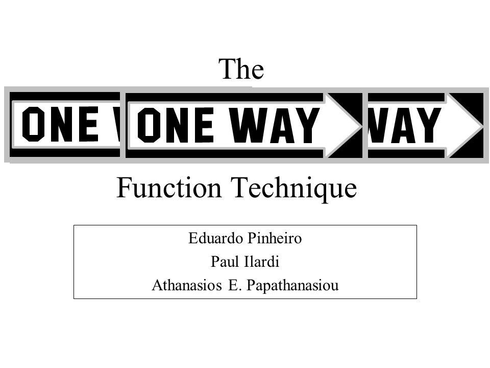 Function Technique Eduardo Pinheiro Paul Ilardi Athanasios E. Papathanasiou The