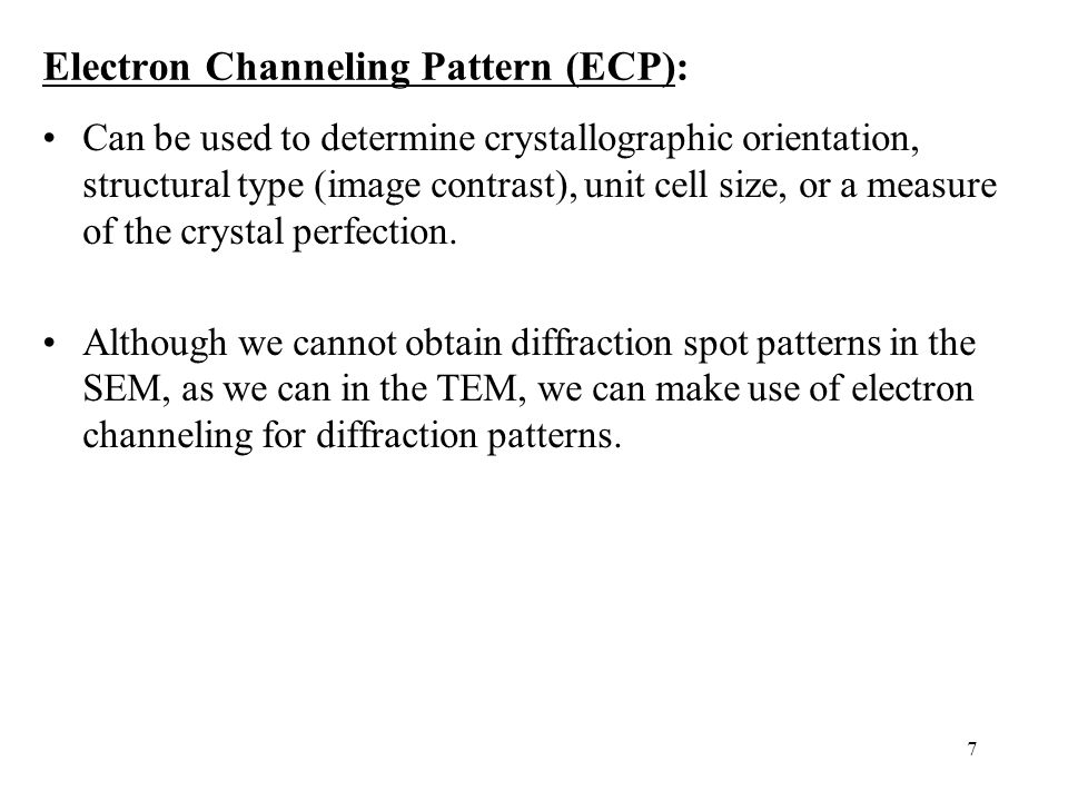 7 Can be used to determine crystallographic orientation, structural type (image contrast), unit cell size, or a measure of the crystal perfection. Alt