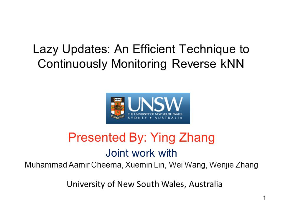 Lazy Updates: An Efficient Technique to Continuously Monitoring Reverse kNN Presented By: Ying Zhang Joint work with Muhammad Aamir Cheema, Xuemin Lin, Wei Wang, Wenjie Zhang University of New South Wales, Australia 1