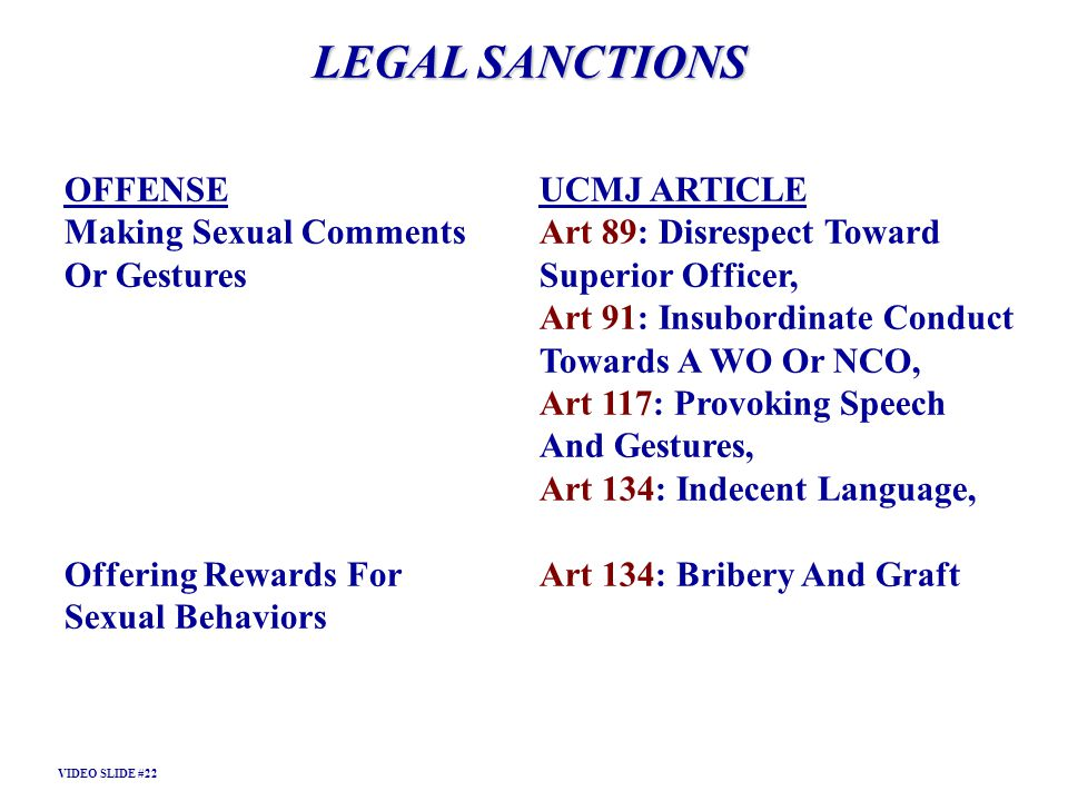 LEGAL SANCTIONS OFFENSEUCMJ ARTICLE Making Sexual CommentsArt 89: Disrespect Toward Or GesturesSuperior Officer, Art 91: Insubordinate Conduct Towards
