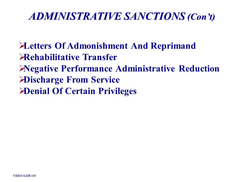 ADMINISTRATIVE SANCTIONS (Cont) Letters Of Admonishment And Reprimand Rehabilitative Transfer Negative Performance Administrative Reduction Discharge