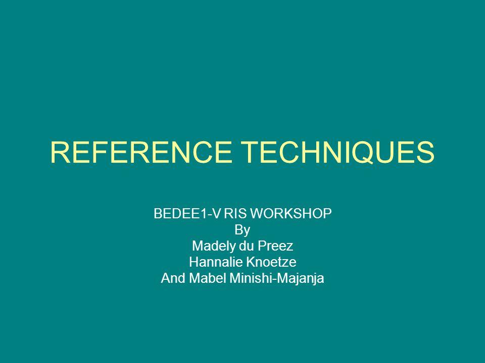 REFERENCE TECHNIQUES BEDEE1-V RIS WORKSHOP By Madely du Preez Hannalie Knoetze And Mabel Minishi-Majanja