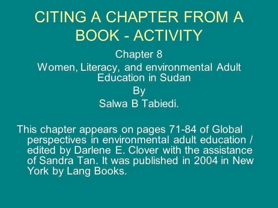 CITING A CHAPTER FROM A BOOK - ACTIVITY Chapter 8 Women, Literacy, and environmental Adult Education in Sudan By Salwa B Tabiedi.