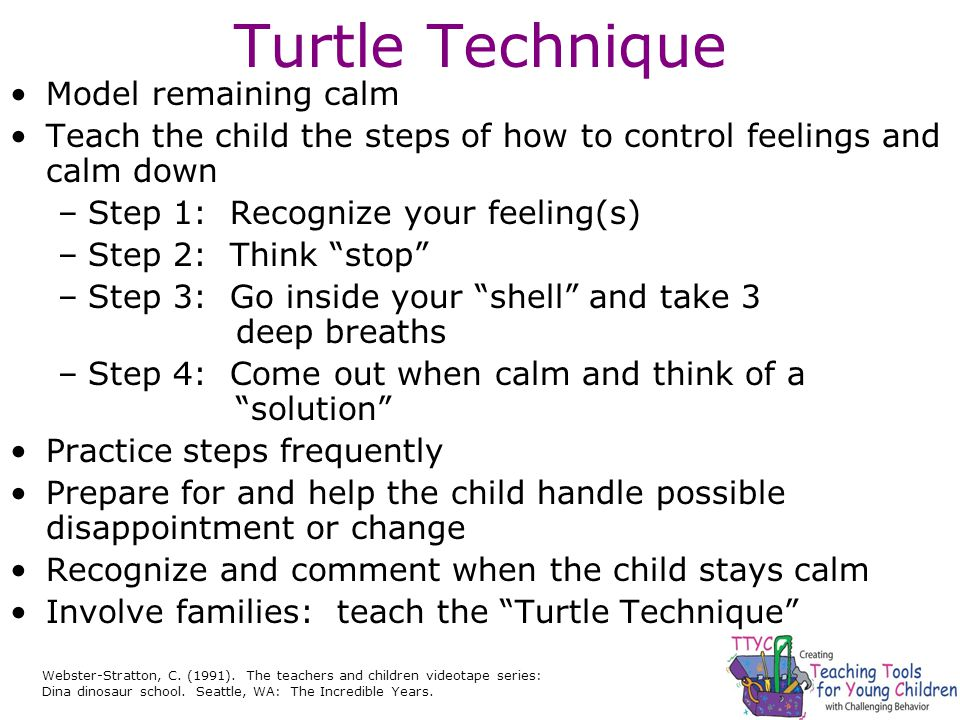 Turtle Technique Webster-Stratton, C. (1991). The teachers and children videotape series: Dina dinosaur school. Seattle, WA: The Incredible Years. Mod