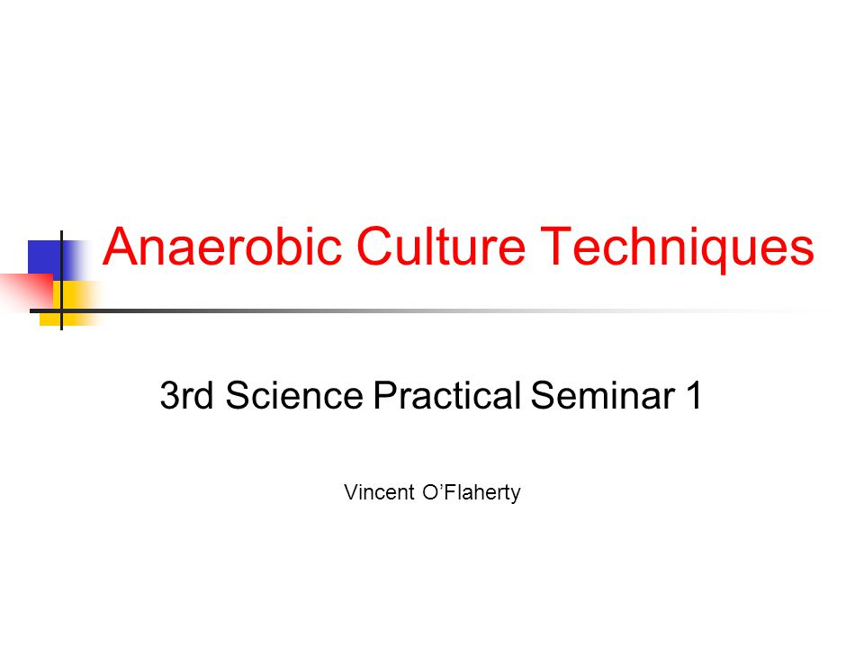 Anaerobic Culture Techniques 3rd Science Practical Seminar 1 Vincent OFlaherty