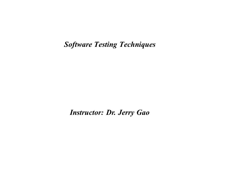 Software Testing Techniques Jerry Gao, Ph.D.Jan.