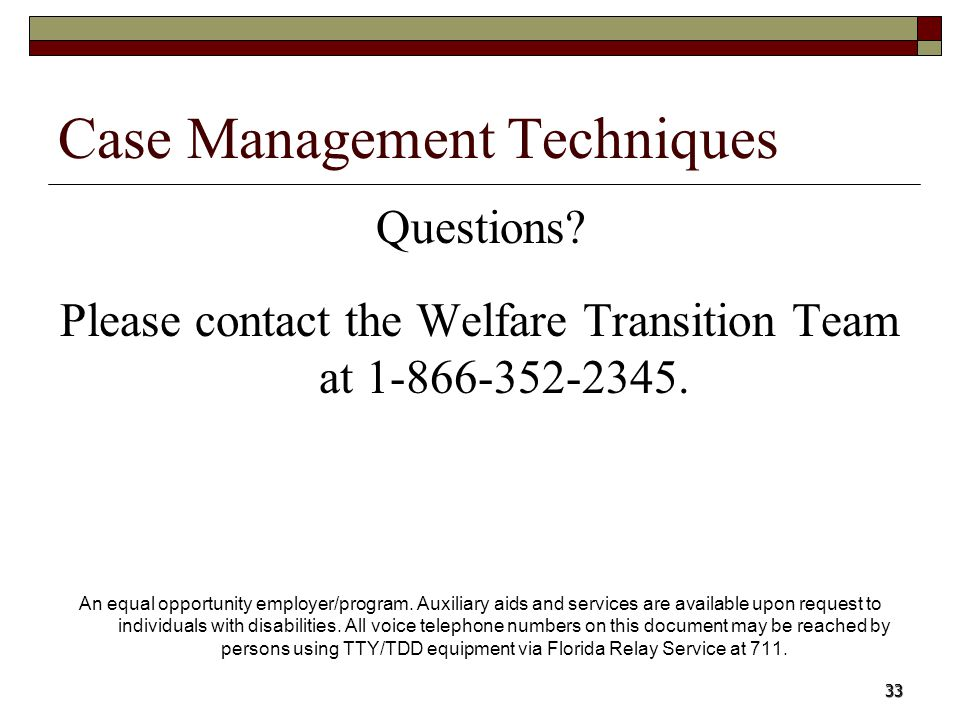 33 Case Management Techniques Questions? Please contact the Welfare Transition Team at 1-866-352-2345. An equal opportunity employer/program. Auxiliar