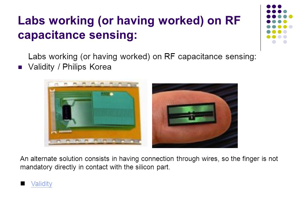 Labs working (or having worked) on RF capacitance sensing: Validity / Philips Korea An alternate solution consists in having connection through wires,