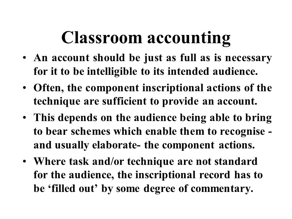 Classroom accounting An account should be just as full as is necessary for it to be intelligible to its intended audience.
