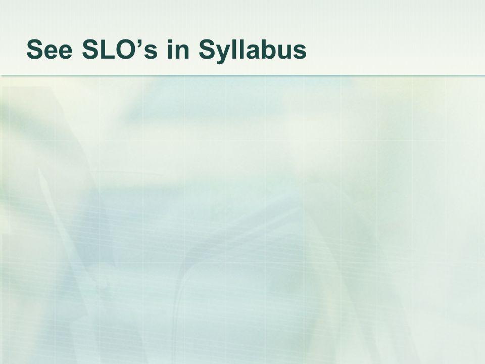 See SLOs in Syllabus