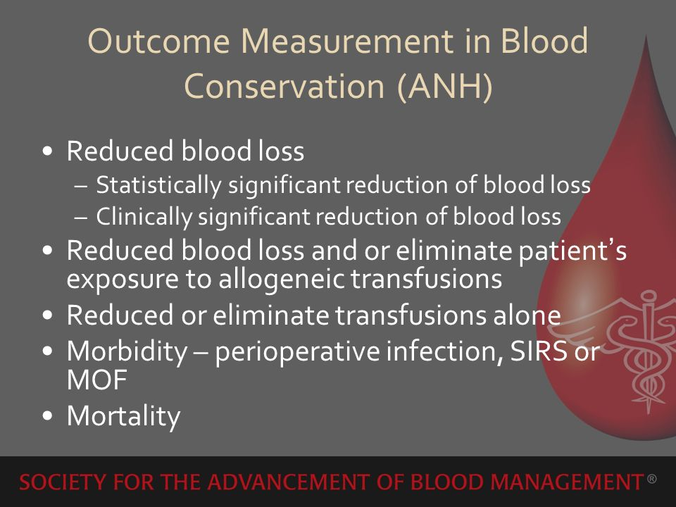 Outcome Measurement in Blood Conservation (ANH) Reduced blood loss –Statistically significant reduction of blood loss –Clinically significant reductio