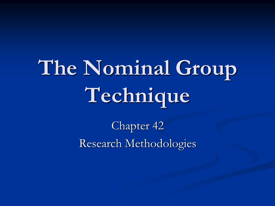 The Nominal Group Technique Chapter 42 Research Methodologies