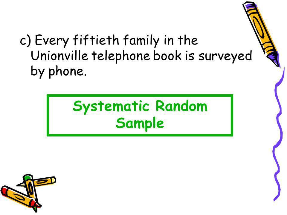 c) Every fiftieth family in the Unionville telephone book is surveyed by phone. Systematic Random Sample