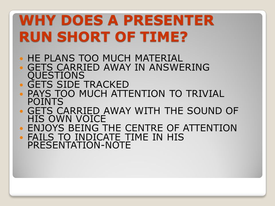 WHY DOES A PRESENTER RUN SHORT OF TIME.