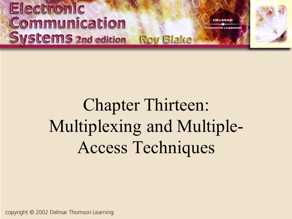 Chapter Thirteen: Multiplexing and Multiple- Access Techniques
