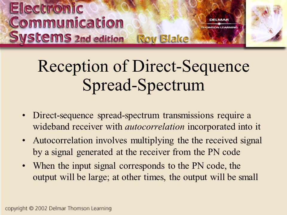 Reception of Direct-Sequence Spread-Spectrum Direct-sequence spread-spectrum transmissions require a wideband receiver with autocorrelation incorporat