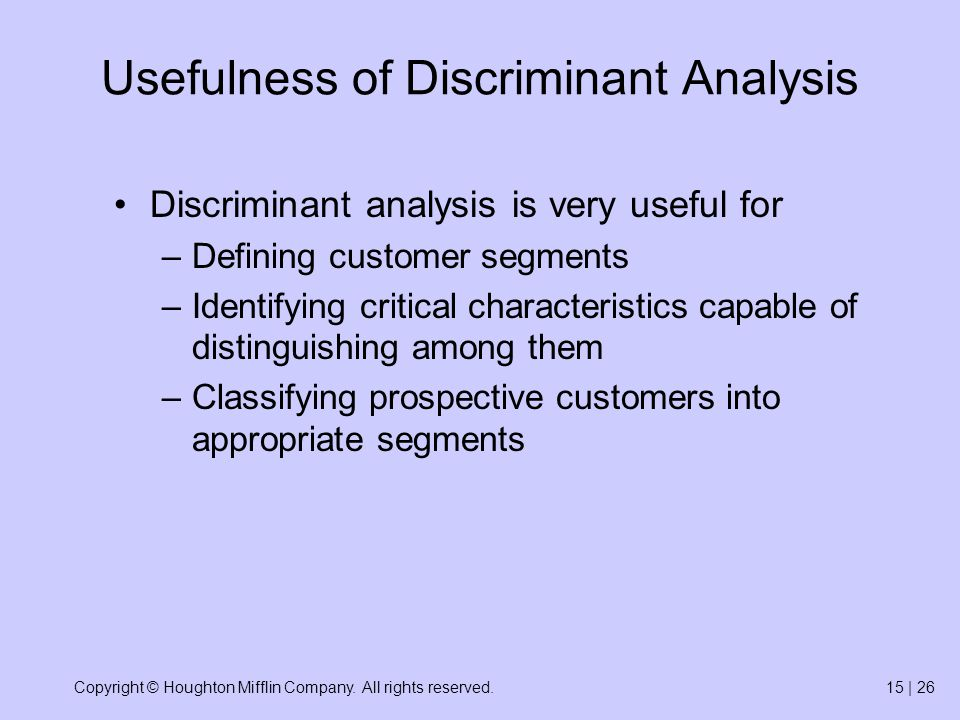 Copyright © Houghton Mifflin Company. All rights reserved.15 | 26 Usefulness of Discriminant Analysis Discriminant analysis is very useful for –Defini