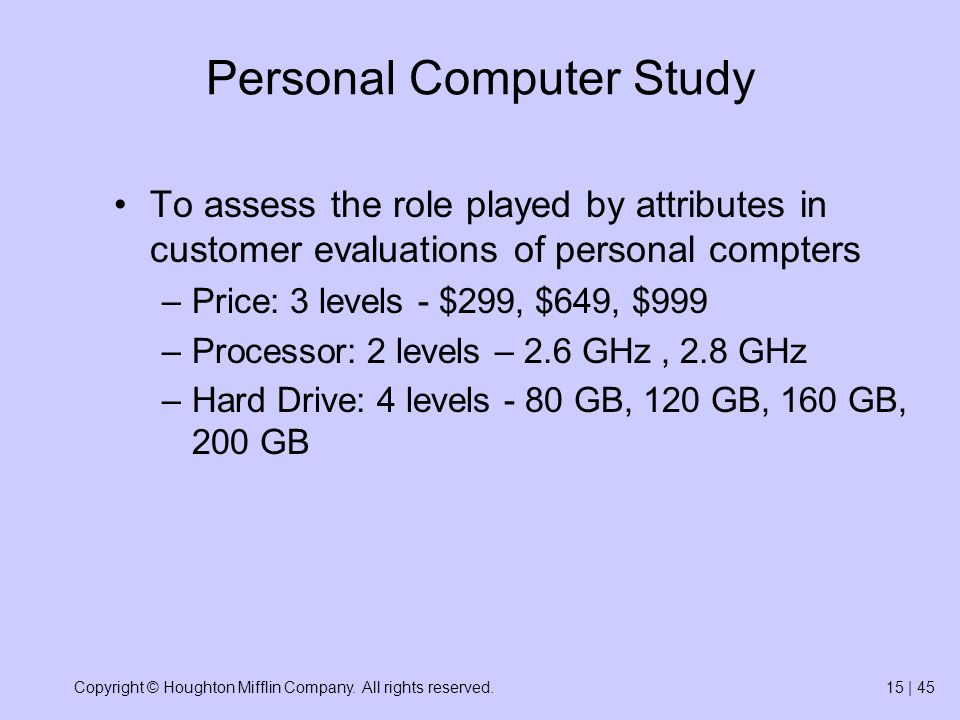 Copyright © Houghton Mifflin Company. All rights reserved.15 | 45 Personal Computer Study To assess the role played by attributes in customer evaluati