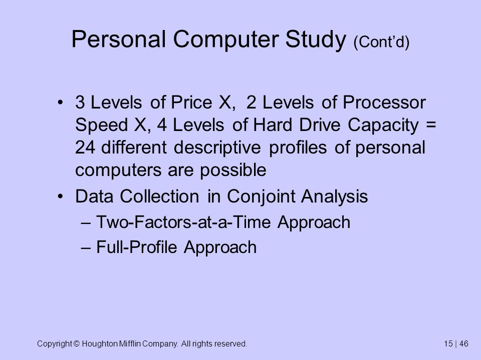 Copyright © Houghton Mifflin Company. All rights reserved.15 | 46 Personal Computer Study (Contd) 3 Levels of Price X, 2 Levels of Processor Speed X,