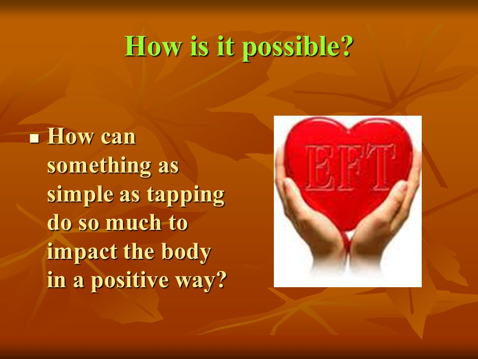 How is it possible? How can something as simple as tapping do so much to impact the body in a positive way? How can something as simple as tapping do