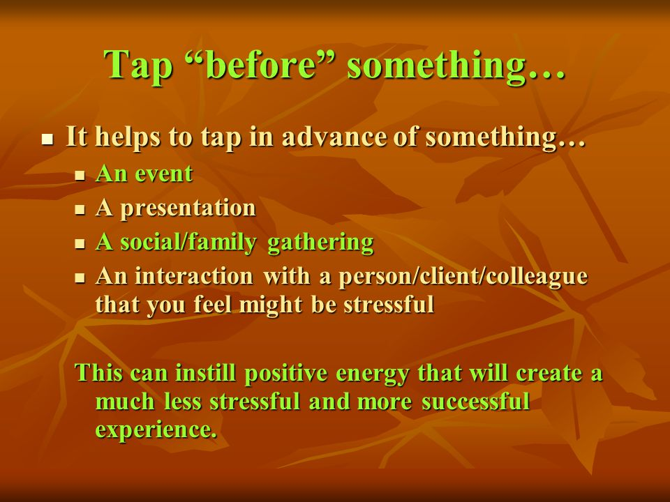 Tap before something… It helps to tap in advance of something… It helps to tap in advance of something… An event An event A presentation A presentatio