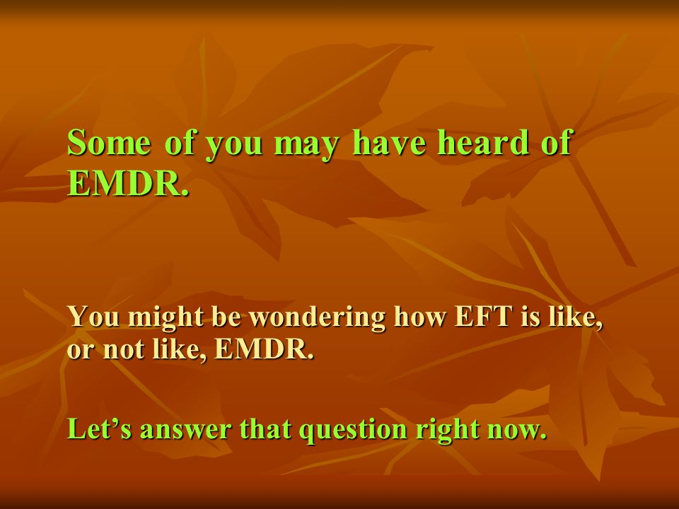 Does EMDR and EFT effectively work in erasing the traumatic experiences of a person had ?
