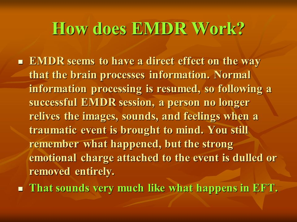 How does EMDR Work? EMDR seems to have a direct effect on the way that the brain processes information. Normal information processing is resumed, so f