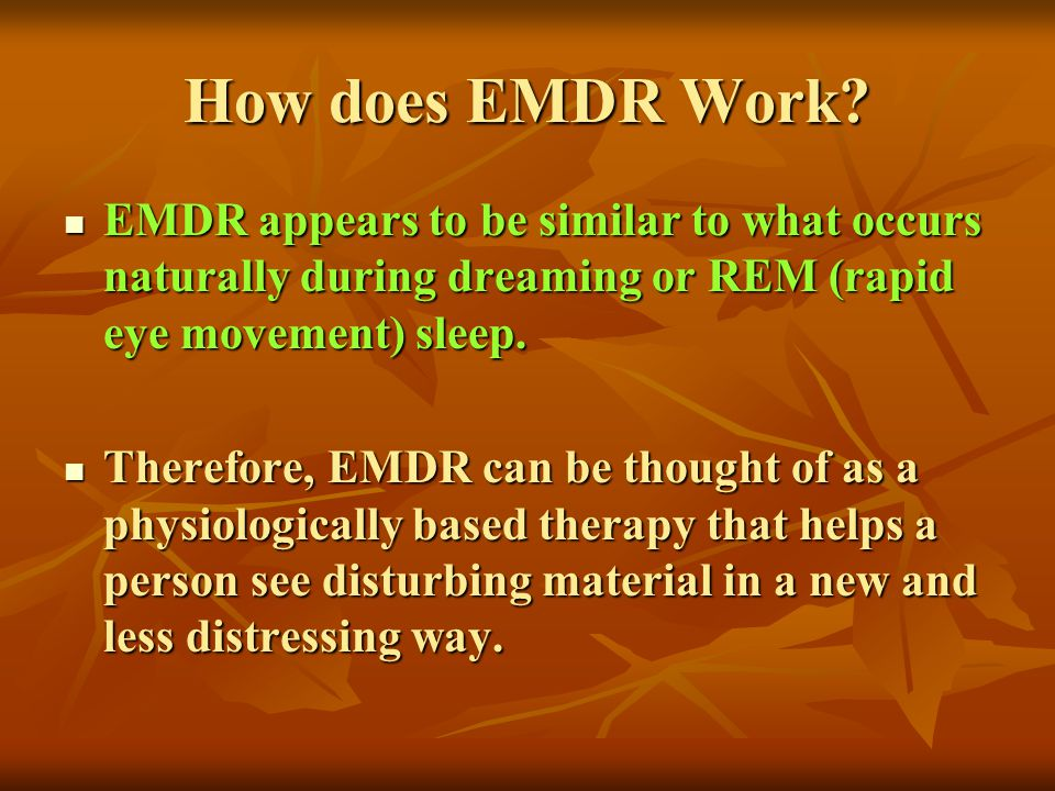 How does EMDR Work? EMDR appears to be similar to what occurs naturally during dreaming or REM (rapid eye movement) sleep. EMDR appears to be similar