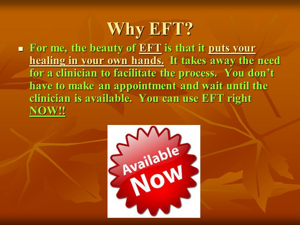 Why EFT? For me, the beauty of EFT is that it puts your healing in your own hands. It takes away the need for a clinician to facilitate the process. Y