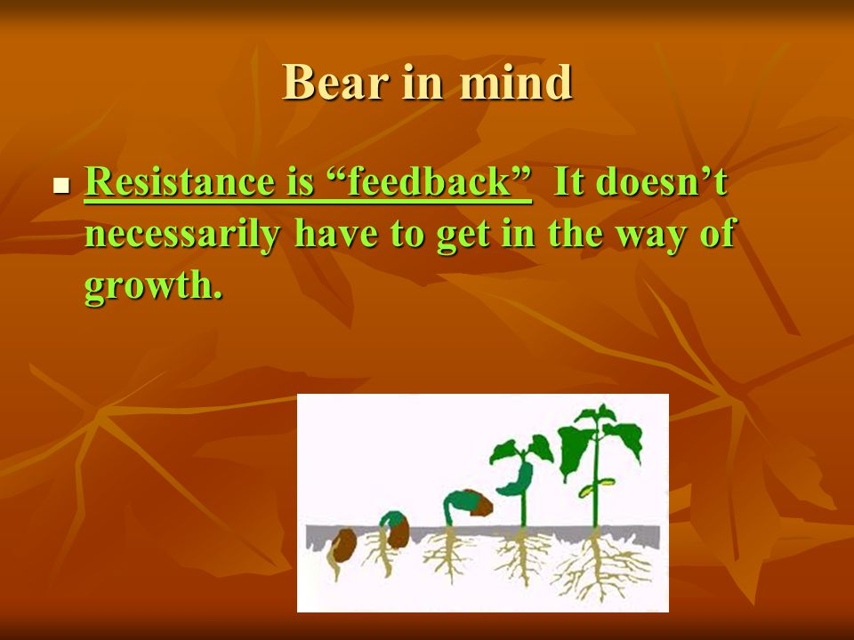 Bear in mind Resistance is feedback It doesnt necessarily have to get in the way of growth. Resistance is feedback It doesnt necessarily have to get i