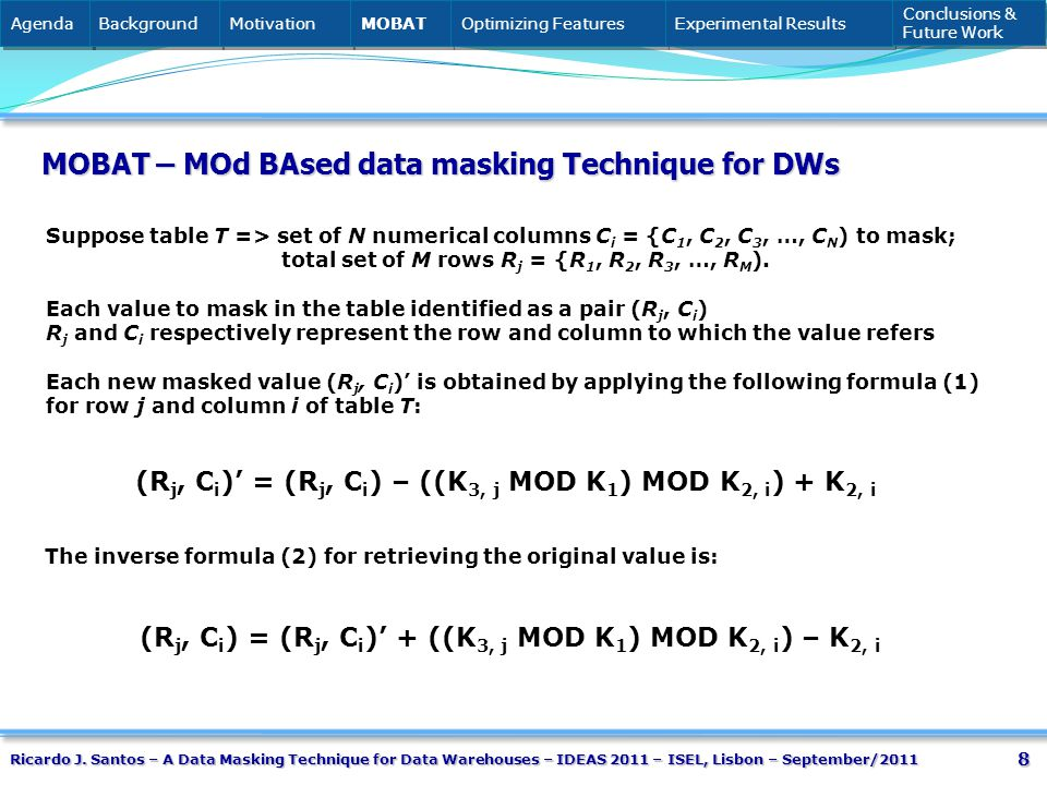 8 MOBAT – MOd BAsed data masking Technique for DWs Suppose table T => set of N numerical columns C i = {C 1, C 2, C 3, …, C N ) to mask; total set of M rows R j = {R 1, R 2, R 3, …, R M ).