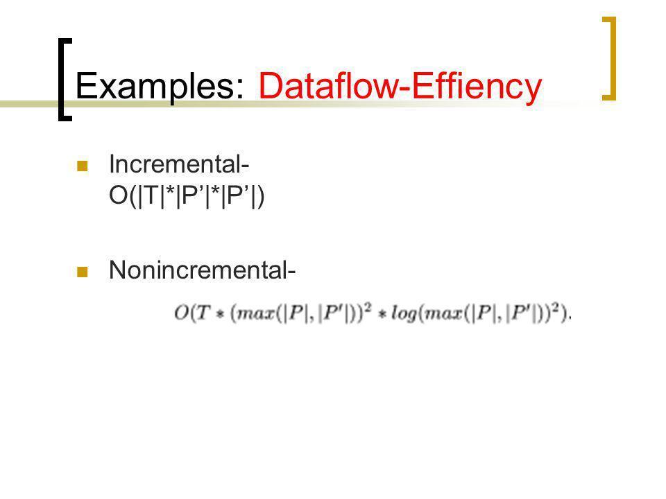 Examples: Dataflow-Effiency Incremental- O( T * P * P ) Nonincremental-