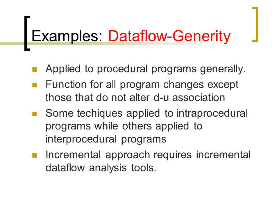 Examples: Dataflow-Generity Applied to procedural programs generally. Function for all program changes except those that do not alter d-u association