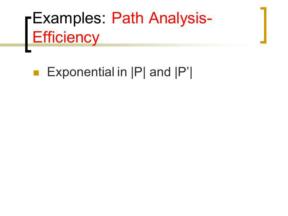 Examples: Path Analysis- Efficiency Exponential in  P  and  P 