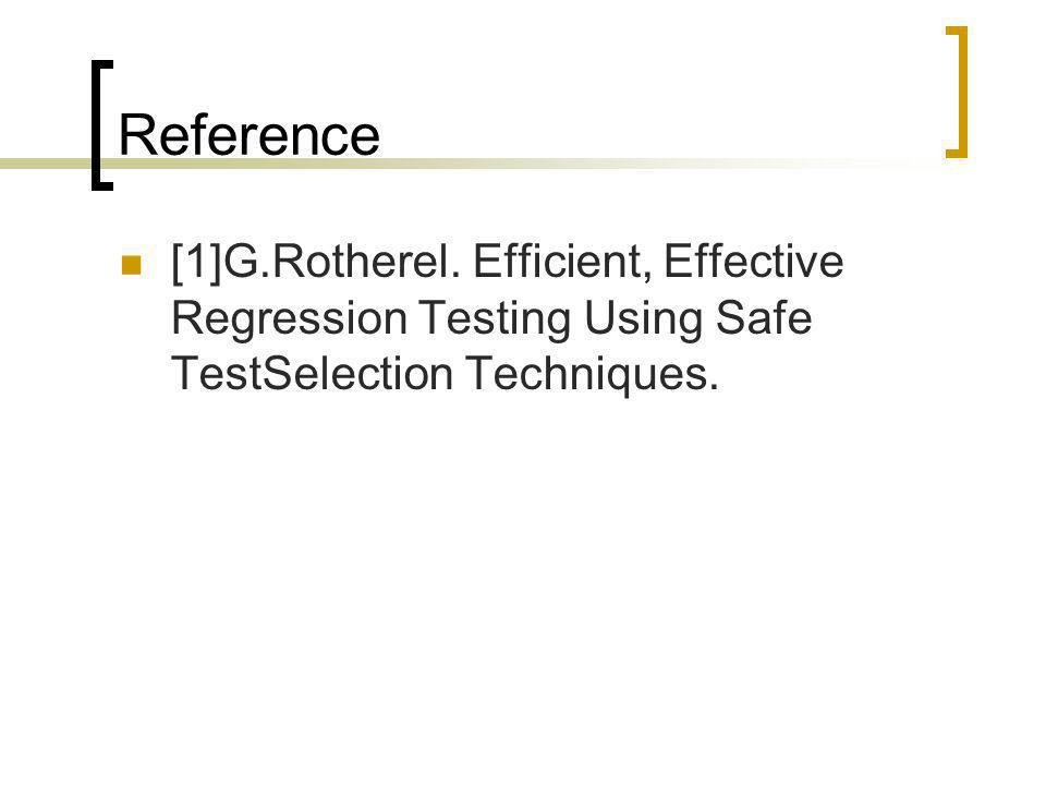Reference [1]G.Rotherel. Efficient, Effective Regression Testing Using Safe TestSelection Techniques.