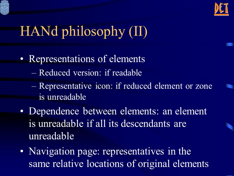 Representations of elements –Reduced version: if readable –Representative icon: if reduced element or zone is unreadable Dependence between elements: an element is unreadable if all its descendants are unreadable Navigation page: representatives in the same relative locations of original elements HANd philosophy (II)