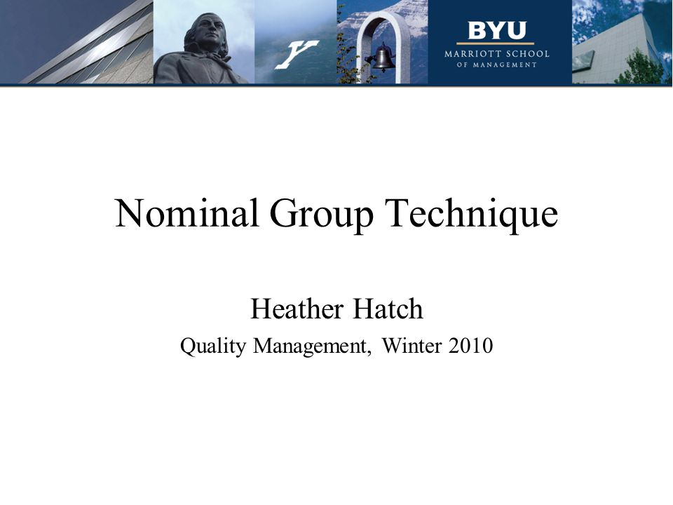 Nominal Group Technique Heather Hatch Quality Management, Winter 2010