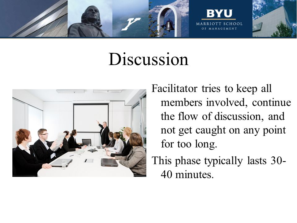 Discussion Facilitator tries to keep all members involved, continue the flow of discussion, and not get caught on any point for too long.