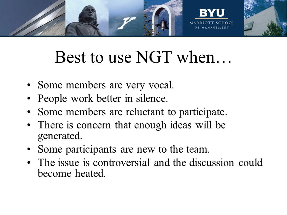 Best to use NGT when… Some members are very vocal.
