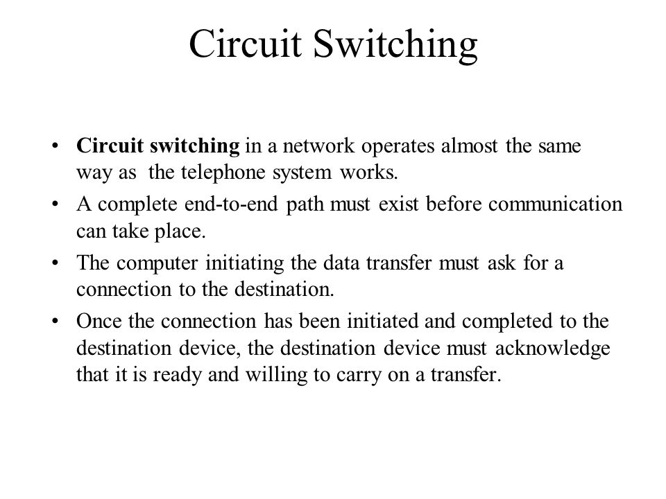 Circuit switching Advantages: The communication channel (once established) is dedicated.