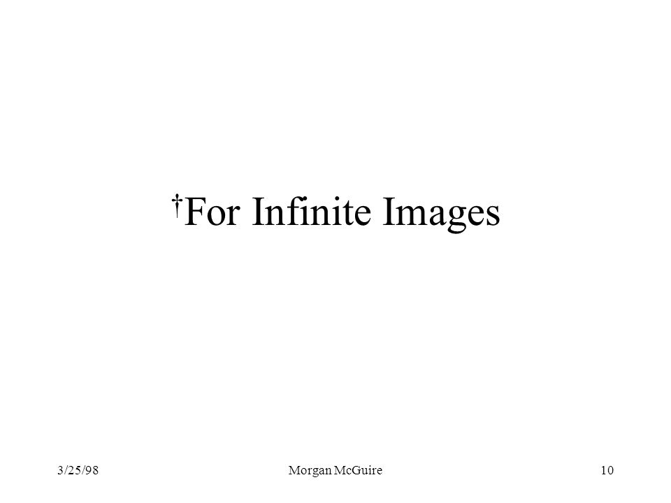 3/25/98Morgan McGuire10 For Infinite Images