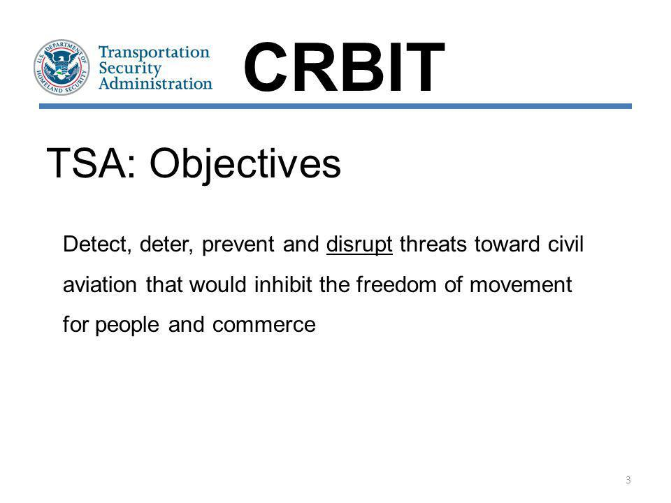 Detect, deter, prevent and disrupt threats toward civil aviation that would inhibit the freedom of movement for people and commerce TSA: Objectives CR